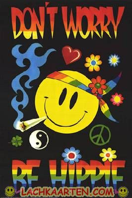 Don't worry be hippie